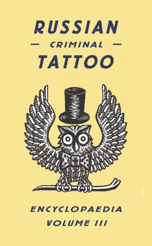 Russian Criminal Tattoo Encyclopaedia Volume III by Danzig Baldaev